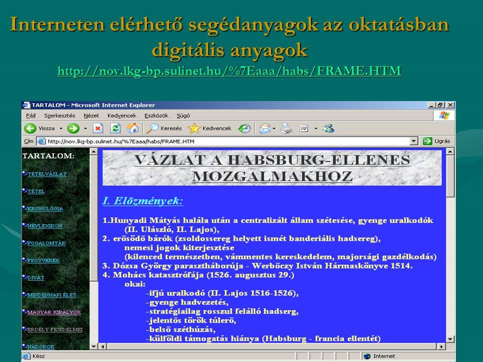 Interneten elérhető segédanyagok az oktatásban digitális anyagok http://nov.lkg-bp.sulinet.hu/%7Eaaa/habs/FRAME.HTM
