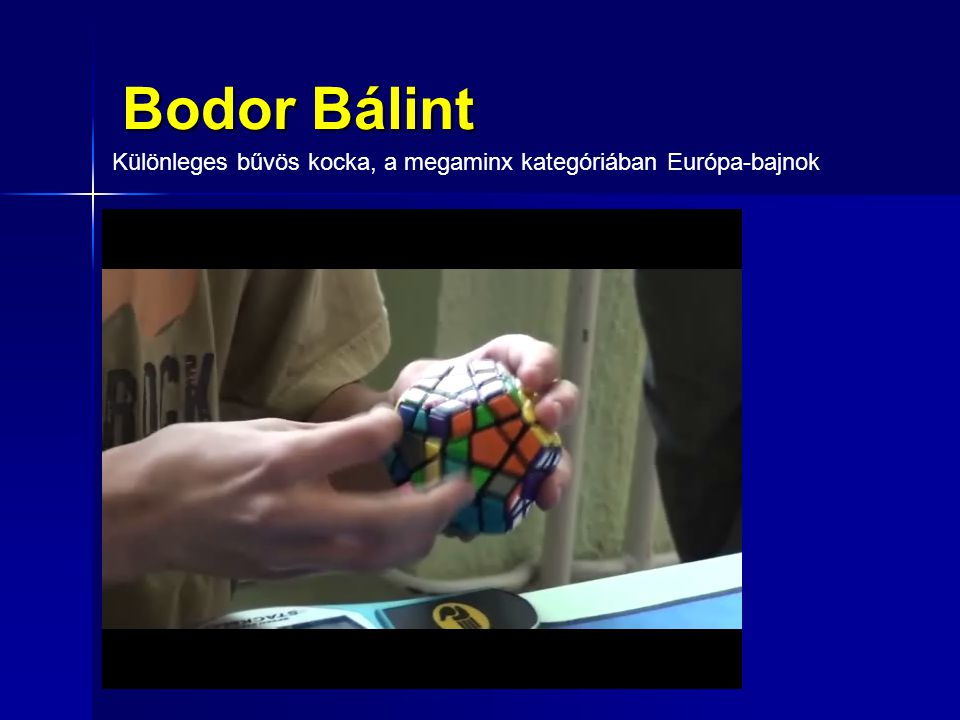 Bodor Bálint Különleges bűvös kocka, a megaminx kategóriában Európa-bajnok