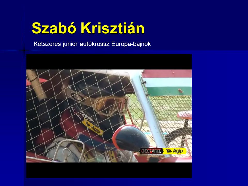 Szabó Krisztián Kétszeres junior autókrossz Európa-bajnok