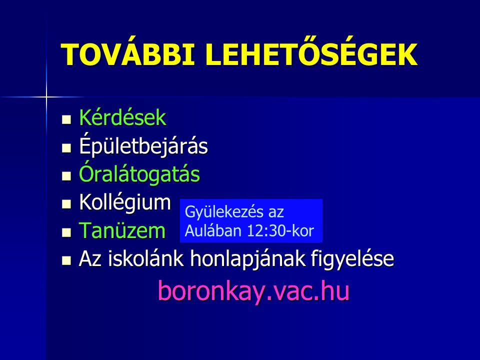 TOVÁBBI LEHETŐSÉGEK boronkay.vac.hu Kérdések Épületbejárás