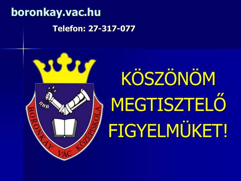 boronkay.vac.hu Telefon: 27-317-077 KÖSZÖNÖM MEGTISZTELŐ FIGYELMÜKET!