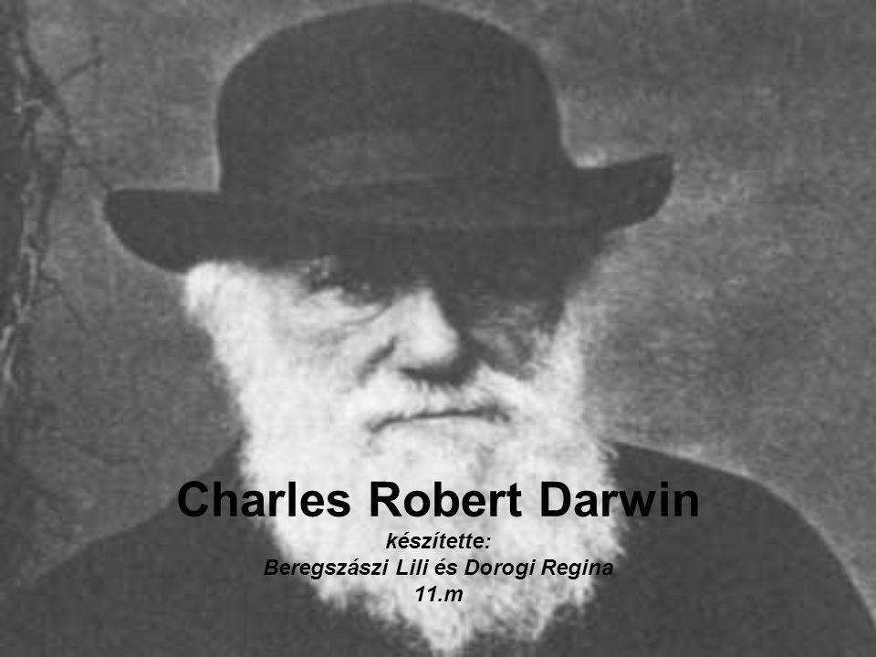 Charles Robert Darwin készítette: Beregszászi Lili és Dorogi Regina 11