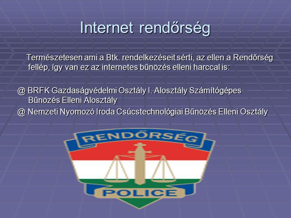 Internet rendőrség Természetesen ami a Btk. rendelkezéseit sérti, az ellen a Rendőrség fellép, így van ez az internetes bűnözés elleni harccal is: