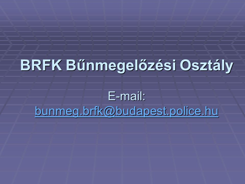 BRFK Bűnmegelőzési Osztály E-mail: bunmeg.brfk@budapest.police.hu