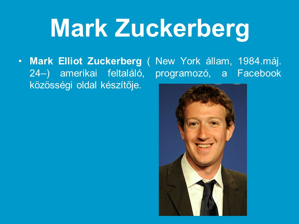 Mark Zuckerberg Mark Elliot Zuckerberg ( New York állam, 1984.máj.