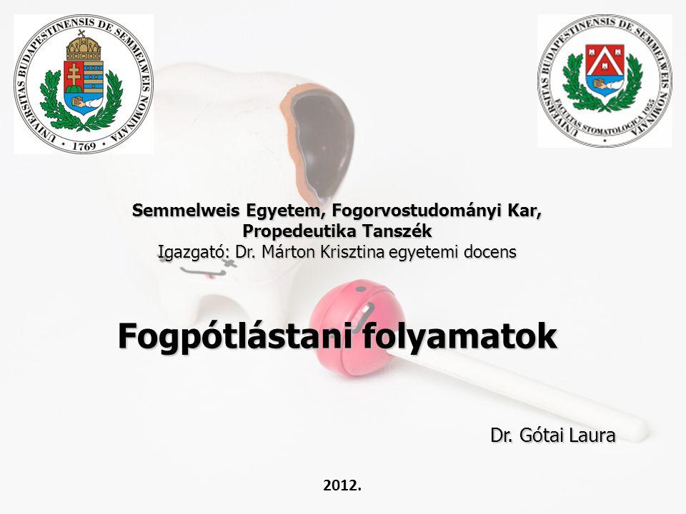 Semmelweis Egyetem, Fogorvostudományi Kar, Propedeutika Tanszék Igazgató: Dr. Márton Krisztina egyetemi docens Fogpótlástani folyamatok