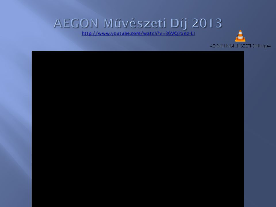 AEGON Művészeti Díj 2013 http://www.youtube.com/watch v=36VQ7xnz-LI