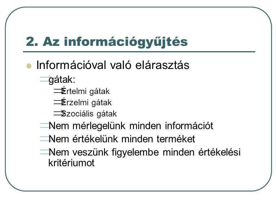 2. Az információgyűjtés Információval való elárasztás gátak: