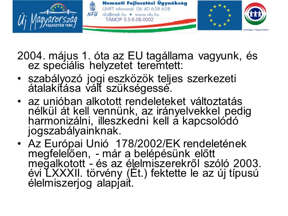2004. május 1. óta az EU tagállama vagyunk, és ez speciális helyzetet teremtett: