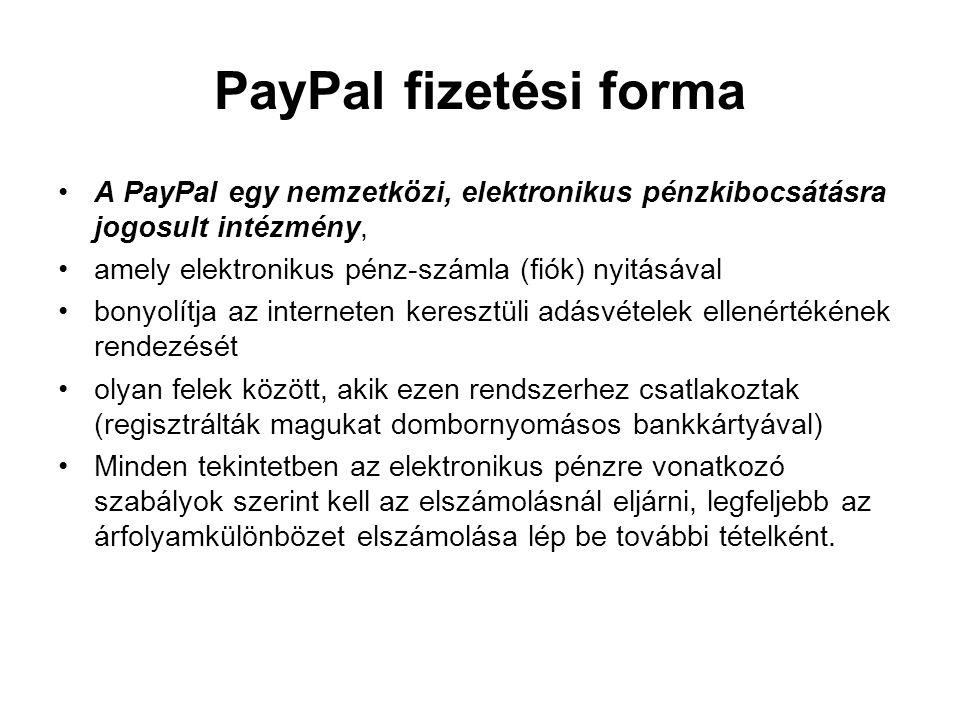 PayPal fizetési forma A PayPal egy nemzetközi, elektronikus pénzkibocsátásra jogosult intézmény, amely elektronikus pénz-számla (fiók) nyitásával.