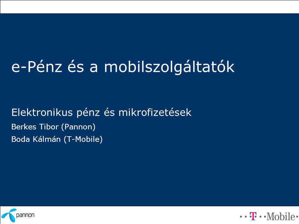 e-Pénz és a mobilszolgáltatók Elektronikus pénz és mikrofizetések Berkes Tibor (Pannon) Boda Kálmán (T-Mobile)