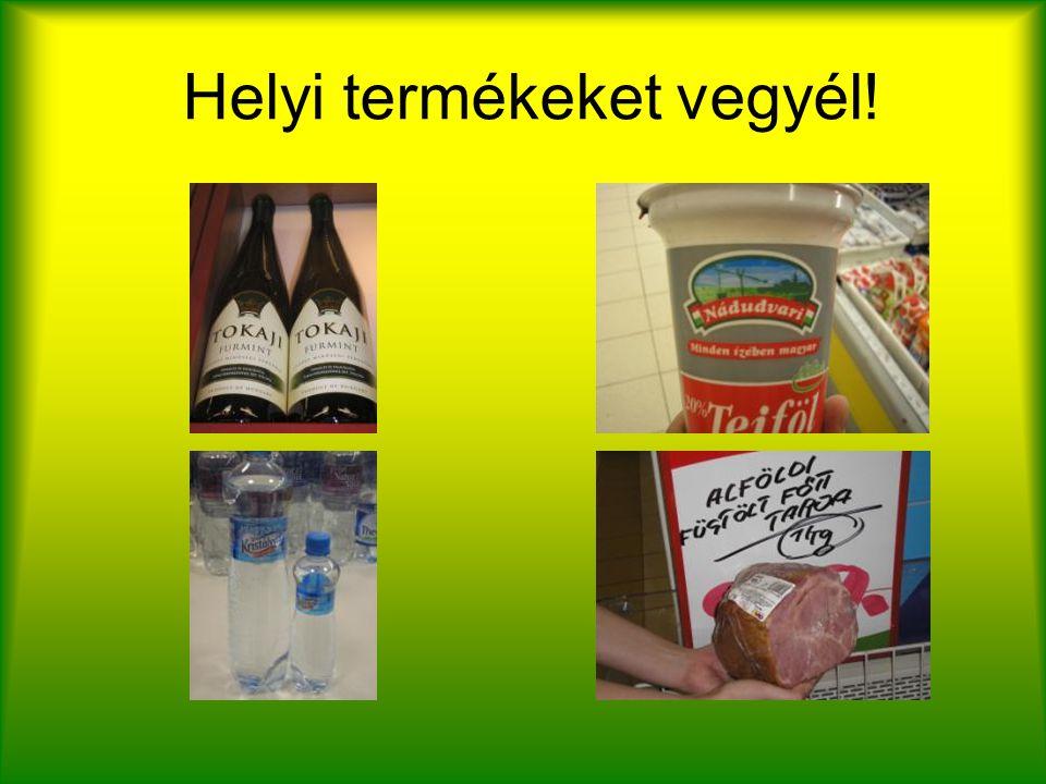Helyi termékeket vegyél!