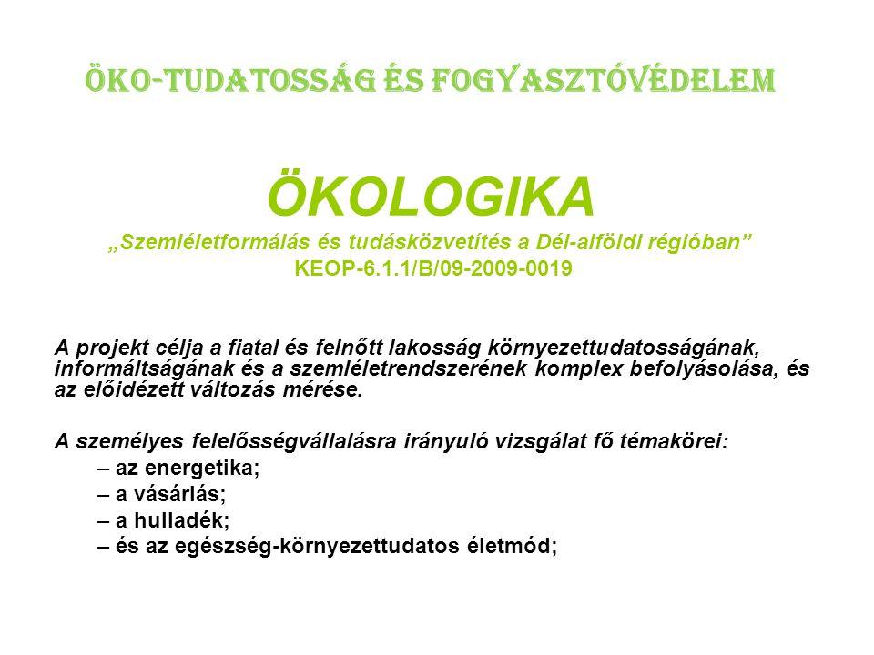 """Öko-tudatosság és fogyasztóvédelem ÖKOLOGIKA """"Szemléletformálás és tudásközvetítés a Dél-alföldi régióban KEOP-6.1.1/B/09-2009-0019"""