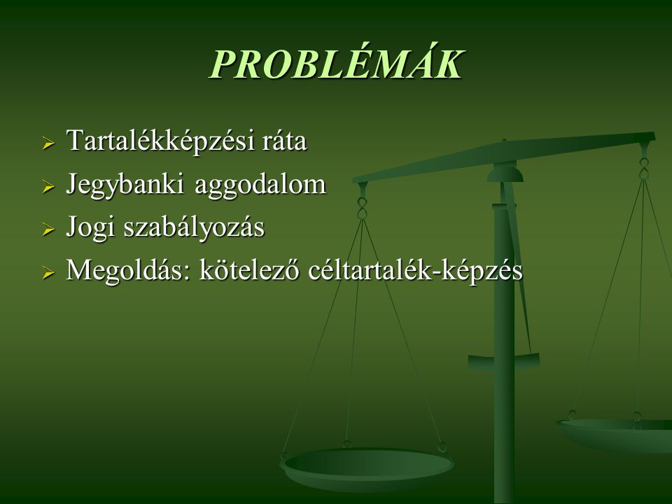 PROBLÉMÁK Tartalékképzési ráta Jegybanki aggodalom Jogi szabályozás