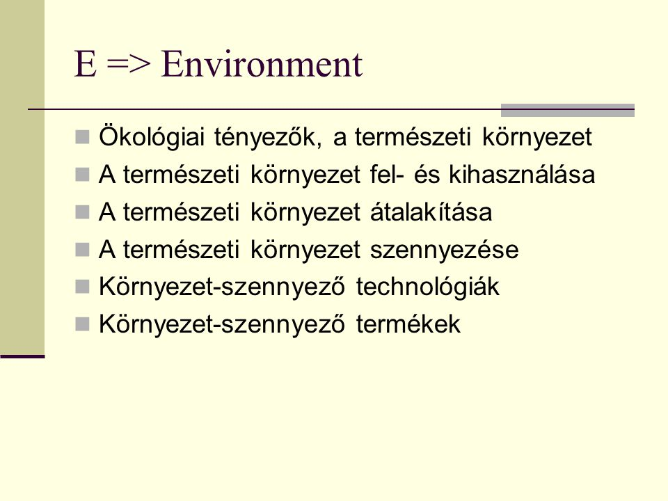 E => Environment Ökológiai tényezők, a természeti környezet