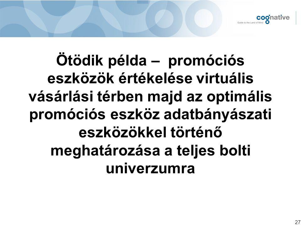 Ötödik példa – promóciós eszközök értékelése virtuális vásárlási térben majd az optimális promóciós eszköz adatbányászati eszközökkel történő meghatározása a teljes bolti univerzumra