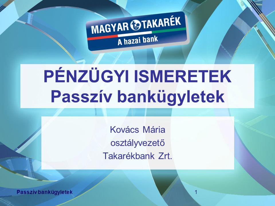PÉNZÜGYI ISMERETEK Passzív bankügyletek