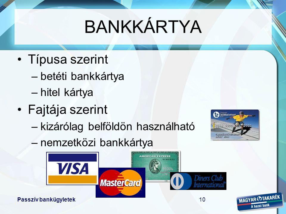 BANKKÁRTYA Típusa szerint Fajtája szerint betéti bankkártya
