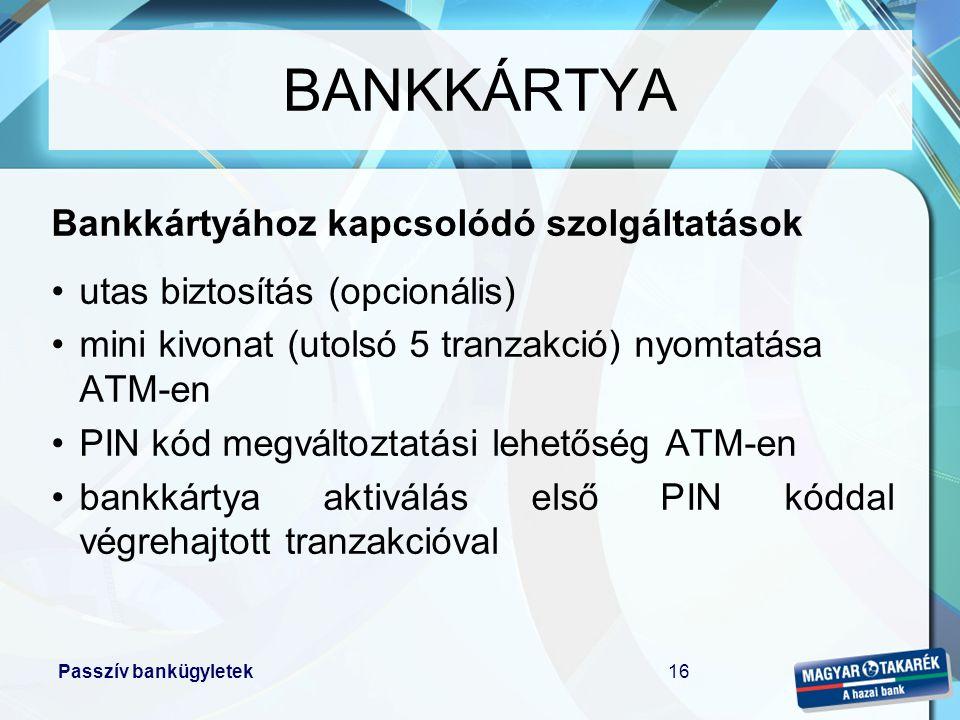 BANKKÁRTYA Bankkártyához kapcsolódó szolgáltatások