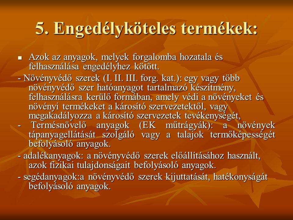 5. Engedélyköteles termékek: