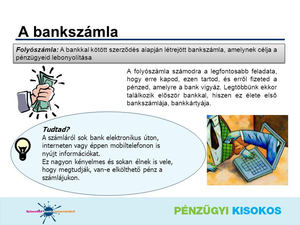 A bankszámla Folyószámla: A bankkal kötött szerződés alapján létrejött bankszámla, amelynek célja a pénzügyeid lebonyolítása.
