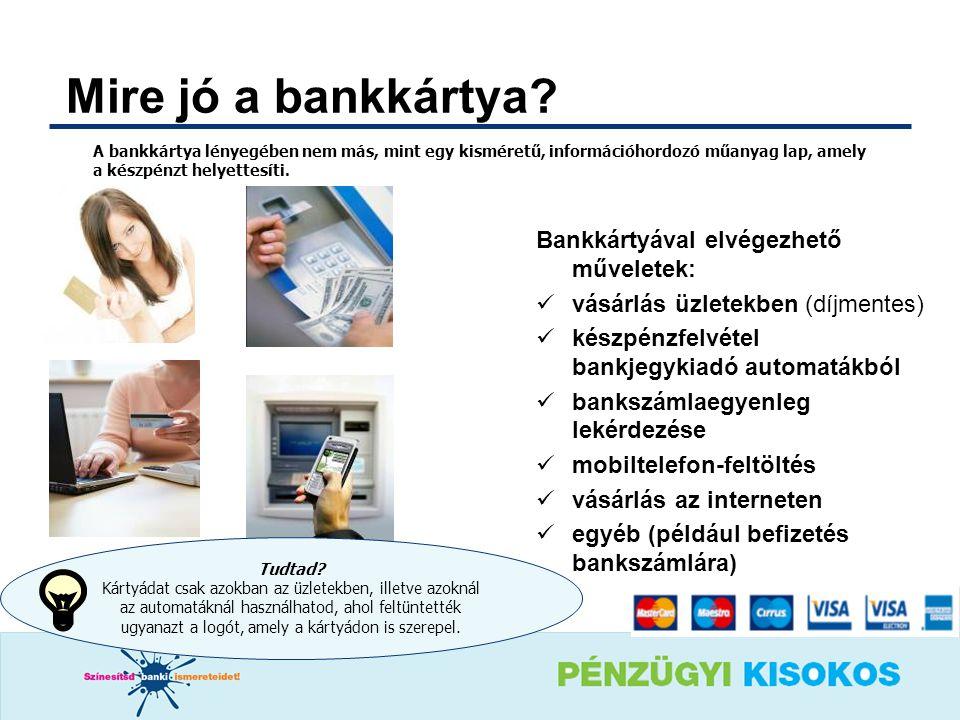 Mire jó a bankkártya Bankkártyával elvégezhető műveletek: