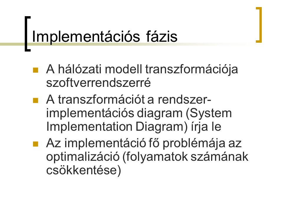 Implementációs fázis A hálózati modell transzformációja szoftverrendszerré.