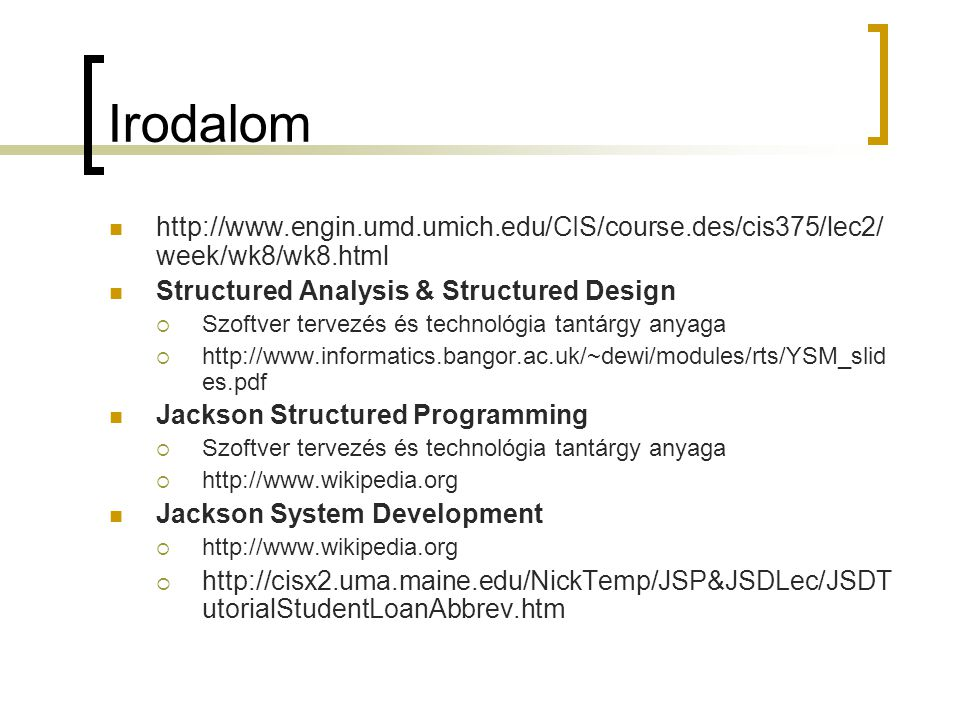Irodalom http://www.engin.umd.umich.edu/CIS/course.des/cis375/lec2/week/wk8/wk8.html. Structured Analysis & Structured Design.