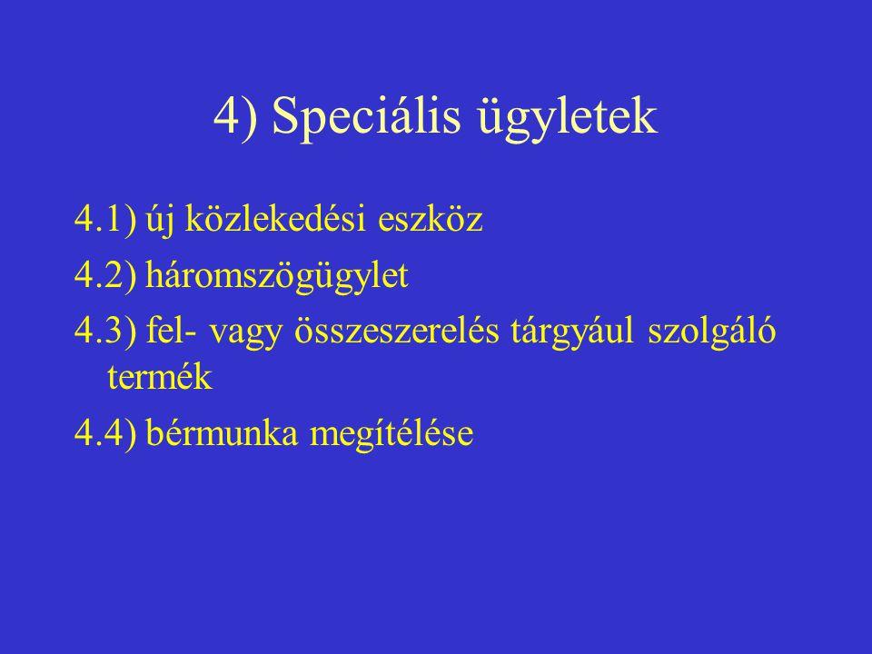 4) Speciális ügyletek 4.1) új közlekedési eszköz 4.2) háromszögügylet