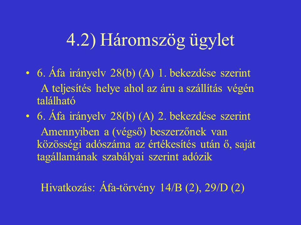 4.2) Háromszög ügylet 6. Áfa irányelv 28(b) (A) 1. bekezdése szerint