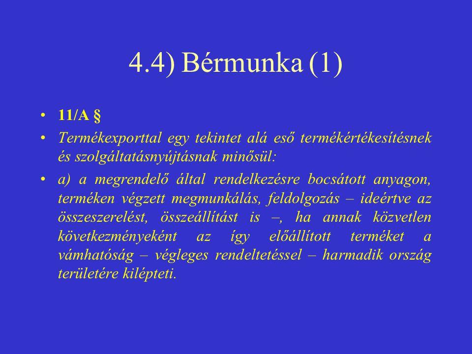 4.4) Bérmunka (1) 11/A § Termékexporttal egy tekintet alá eső termékértékesítésnek és szolgáltatásnyújtásnak minősül: