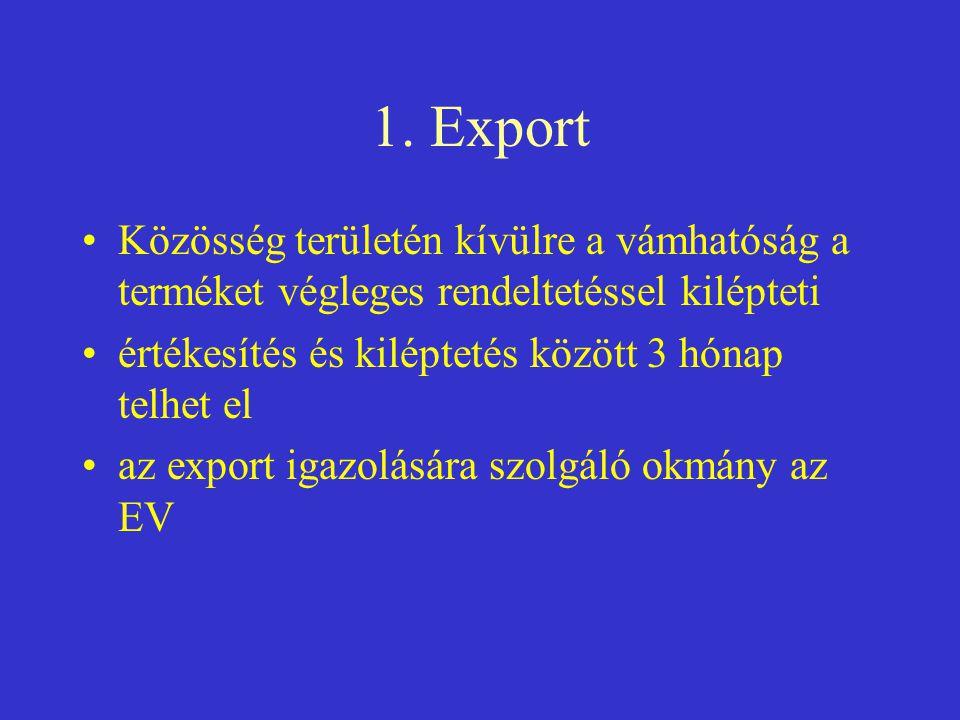 1. Export Közösség területén kívülre a vámhatóság a terméket végleges rendeltetéssel kilépteti. értékesítés és kiléptetés között 3 hónap telhet el.