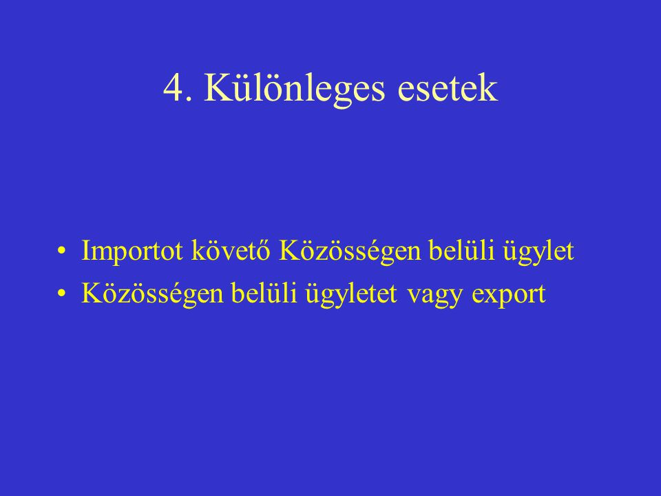 4. Különleges esetek Importot követő Közösségen belüli ügylet