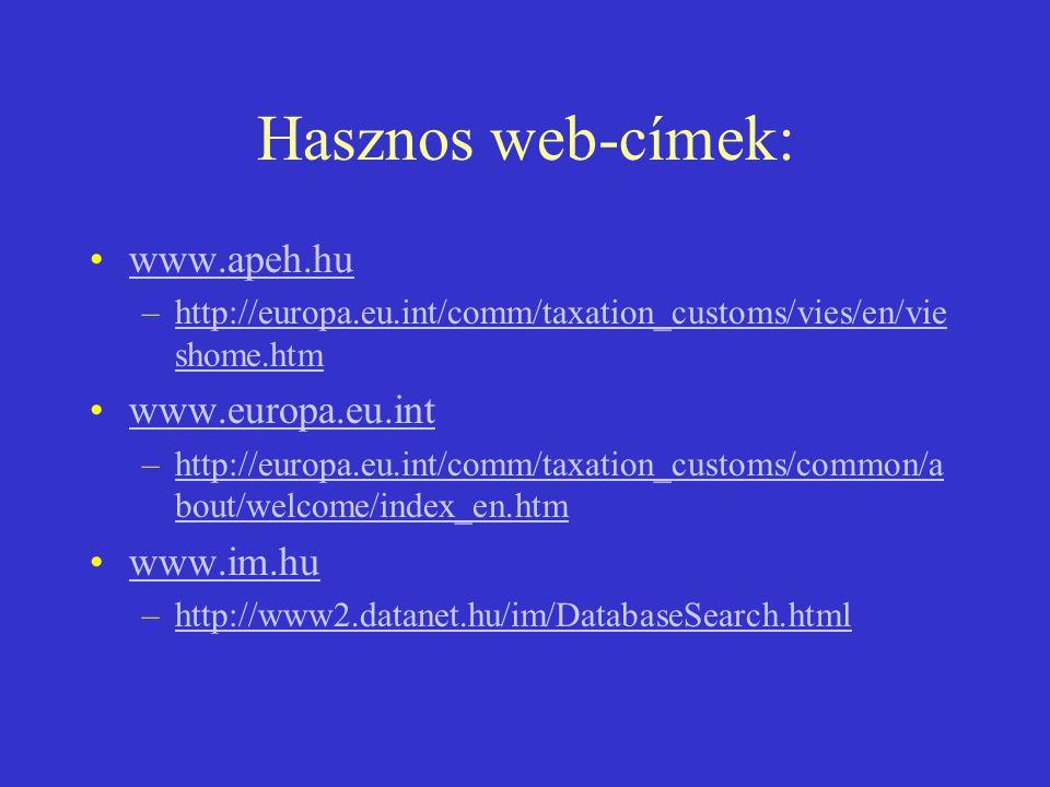 Hasznos web-címek: www.apeh.hu www.europa.eu.int www.im.hu