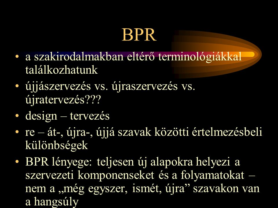 BPR a szakirodalmakban eltérő terminológiákkal találkozhatunk