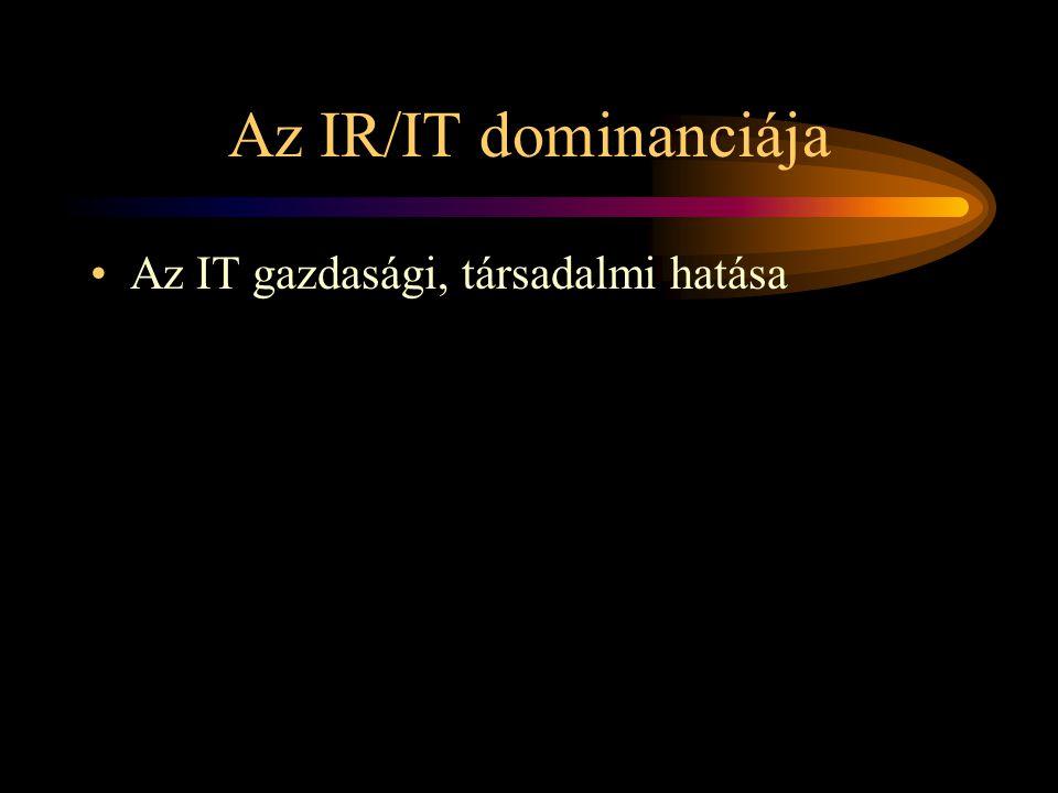 Az IR/IT dominanciája Az IT gazdasági, társadalmi hatása