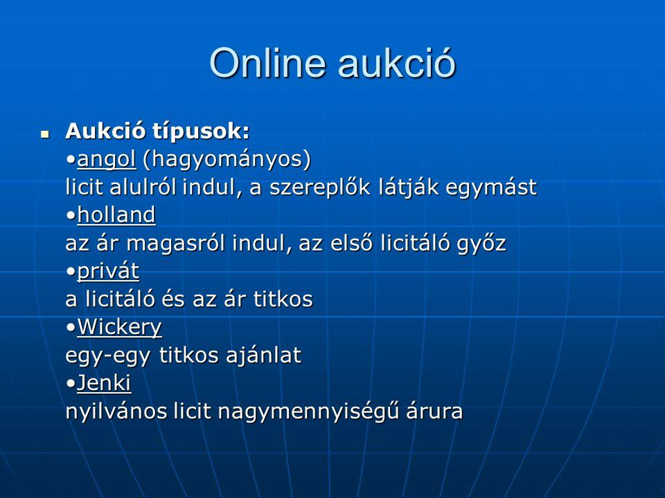 Online aukció Aukció típusok: •angol (hagyományos)