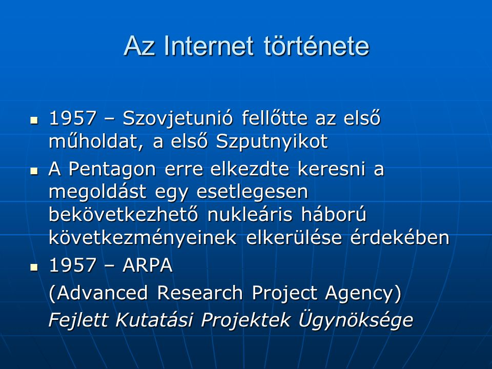 Az Internet története 1957 – Szovjetunió fellőtte az első műholdat, a első Szputnyikot.