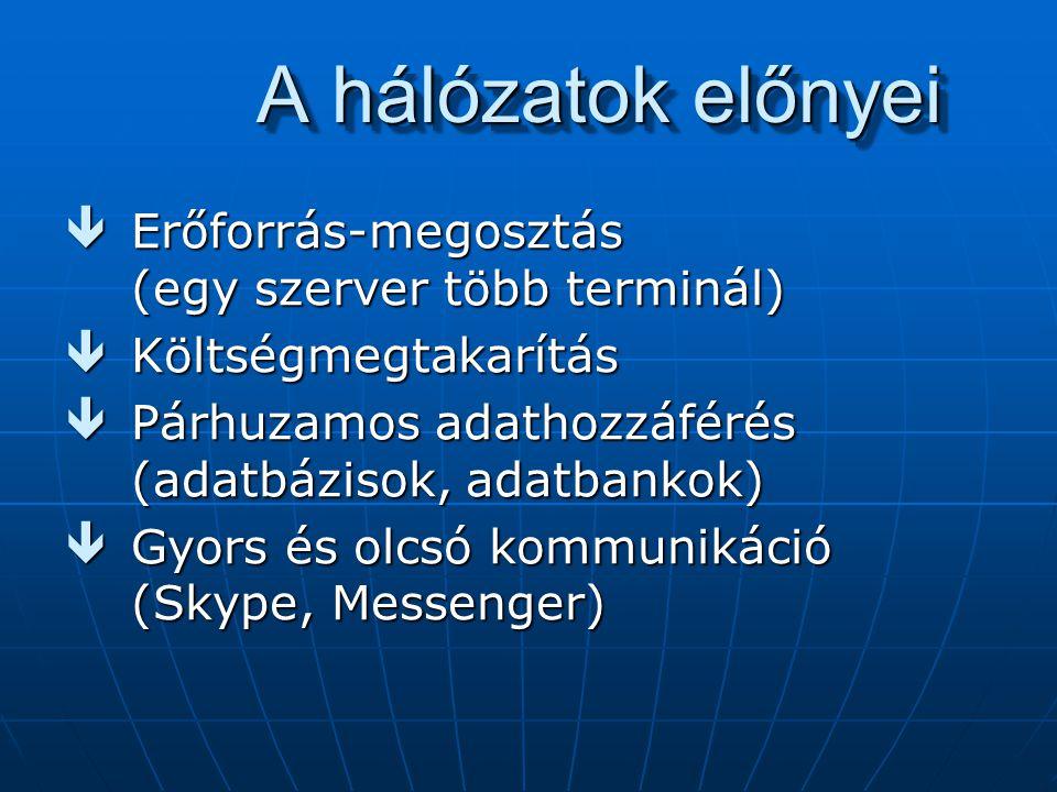 A hálózatok előnyei Erőforrás-megosztás (egy szerver több terminál)