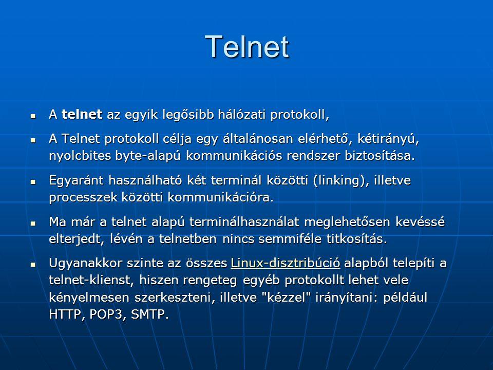 Telnet A telnet az egyik legősibb hálózati protokoll,