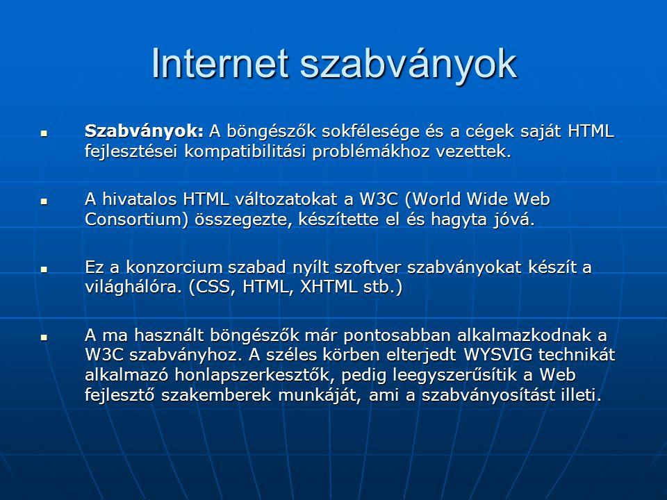 Internet szabványok Szabványok: A böngészők sokfélesége és a cégek saját HTML fejlesztései kompatibilitási problémákhoz vezettek.