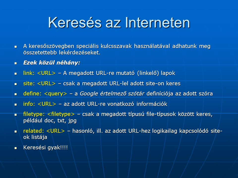 Keresés az Interneten A keresőszövegben speciális kulcsszavak használatával adhatunk meg összetettebb lekérdezéseket.