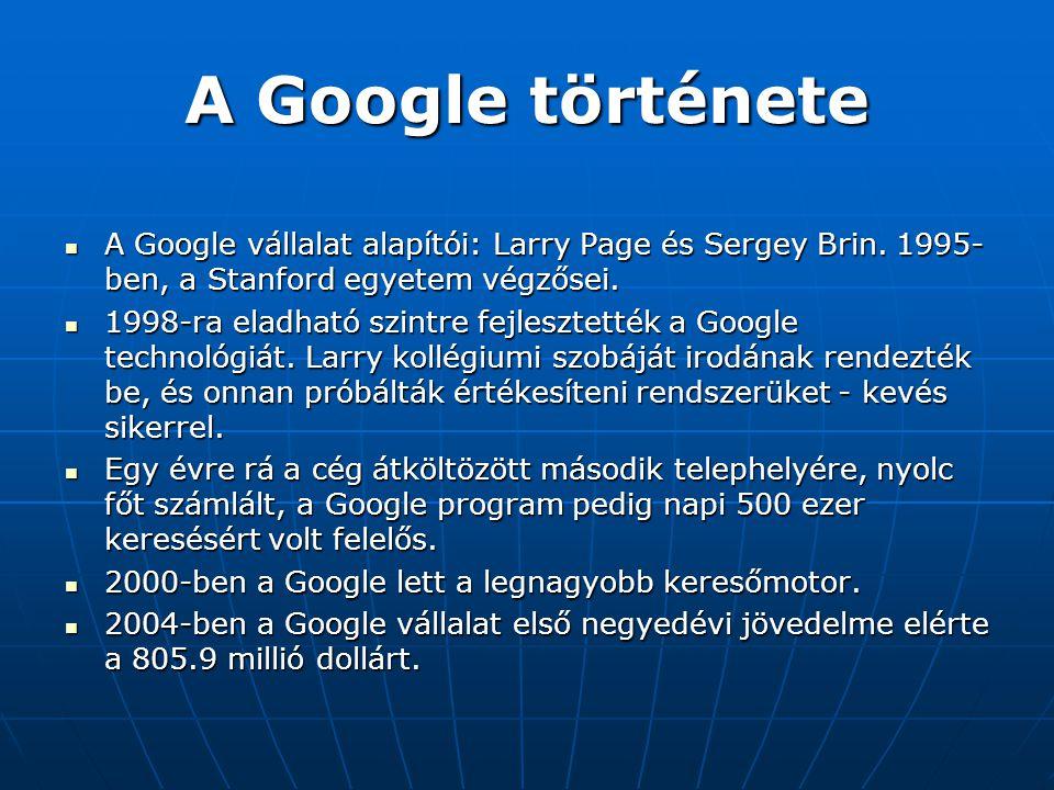 A Google története A Google vállalat alapítói: Larry Page és Sergey Brin. 1995-ben, a Stanford egyetem végzősei.