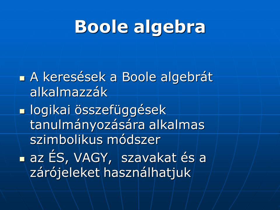 Boole algebra A keresések a Boole algebrát alkalmazzák