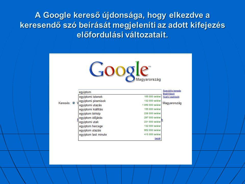 A Google kereső újdonsága, hogy elkezdve a keresendő szó beírását megjeleníti az adott kifejezés előfordulási változatait.
