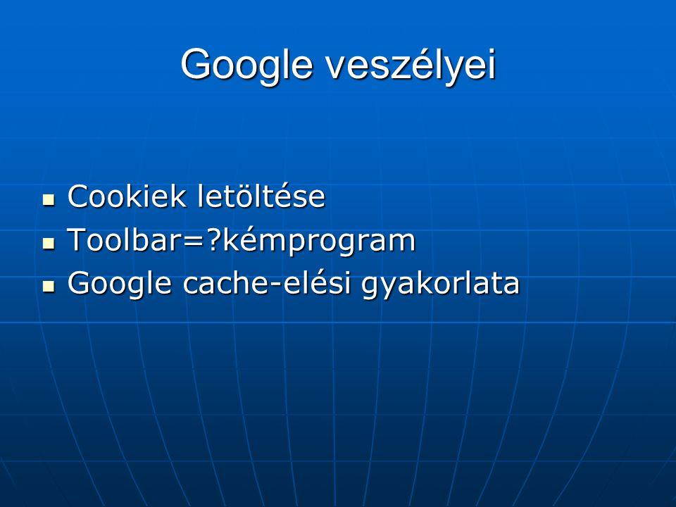 Google veszélyei Cookiek letöltése Toolbar= kémprogram