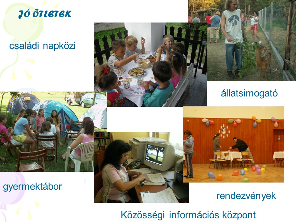 JÓ ÖTLETEK családi napközi állatsimogató gyermektábor rendezvények Közösségi információs központ