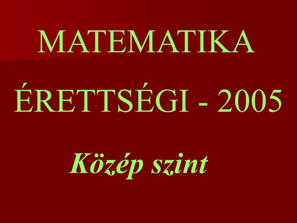 MATEMATIKA ÉRETTSÉGI - 2005 Közép szint