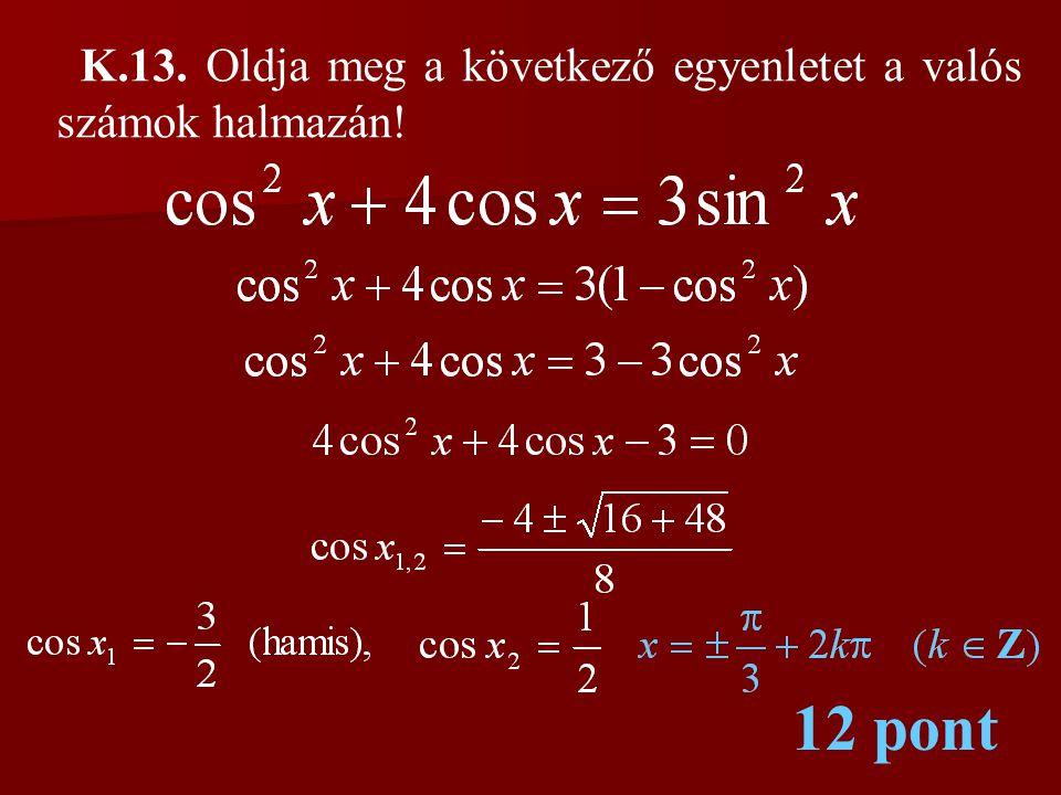 K.13. Oldja meg a következő egyenletet a valós számok halmazán!