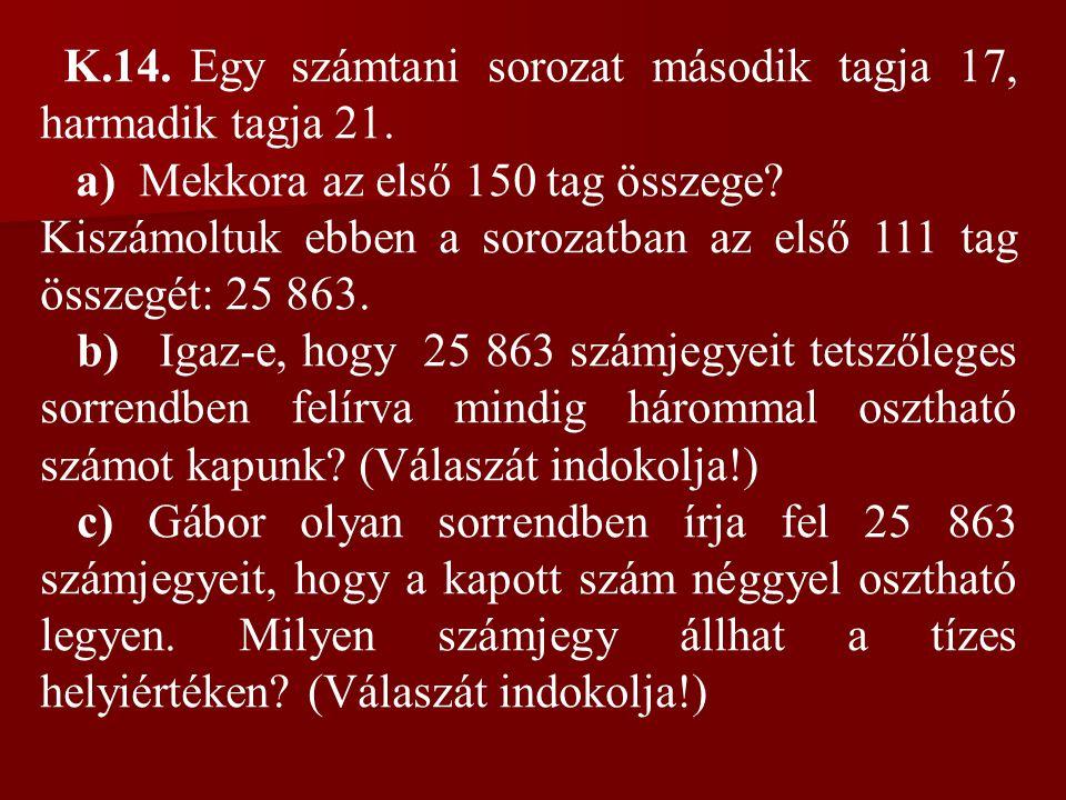 K.14. Egy számtani sorozat második tagja 17, harmadik tagja 21.